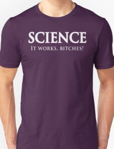 Science. It works bitches Unisex T-Shirt