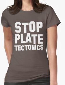 Stop plate tectonics Womens Fitted T-Shirt