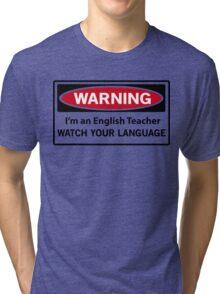 Warning. I'm an English teacher. Watch your language  Tri-blend T-Shirt