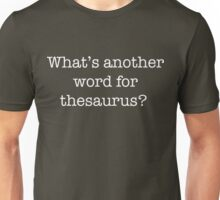 What's another word for thesaurus? Unisex T-Shirt
