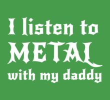 I listen to metal with my daddy Baby Tee