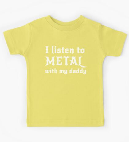 I listen to metal with my daddy Kids Tee