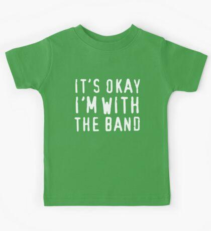 It's okay I'm with the band Kids Tee