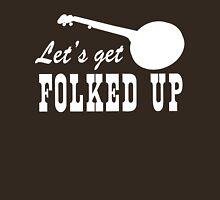Let's get folked up Unisex T-Shirt