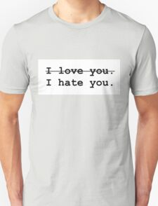 I love/hate you. T-Shirt