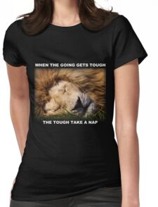 WHEN THE GOING GETS TOUGH, THE TOUGH TAKE A NAP Womens Fitted T-Shirt