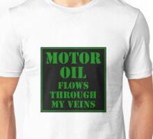Motor Oil Flows Through My Veins Unisex T-Shirt