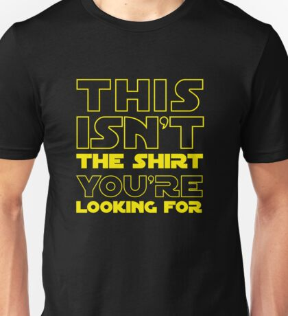 This Isn't the Shirt You're Looking for Unisex T-Shirt