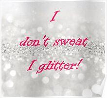 I don't sweat I glitter! Poster