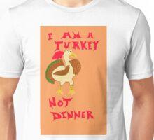 I Am A Turkey, Not Dinner Unisex T-Shirt