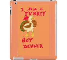 I Am A Turkey, Not Dinner iPad Case/Skin