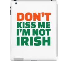 Don't kiss me I'm not Irish iPad Case/Skin