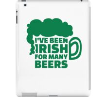 I've been Irish for many beers iPad Case/Skin