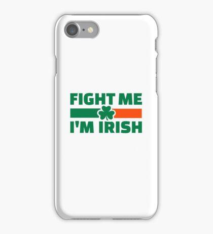 Fight me I'm Irish iPhone Case/Skin