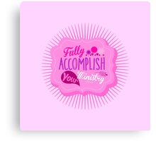 Fully Accomplish Your Ministry (Pink) Canvas Print