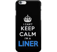 I can't keep calm. I'm a LINER iPhone Case/Skin