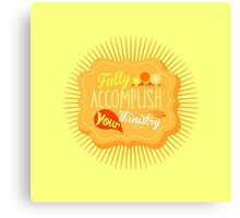 Fully Accomplish Your Ministry (Yellow) Canvas Print