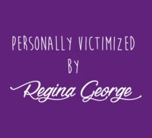 Personally victimized by Regina George by talkpiece