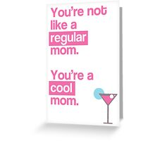 You're a cool mom - Mean Girls card Greeting Card