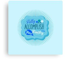 Fully Accomplish Your Ministry (Blue) Canvas Print