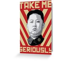 Kim Jung Un wants your respect. Greeting Card
