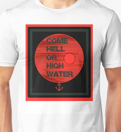 come hell or high water Unisex T-Shirt