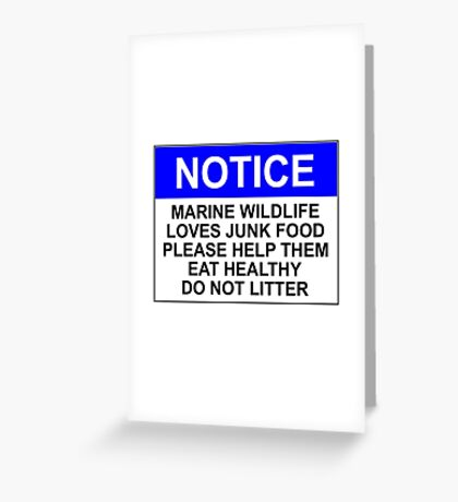 NOTICE: MARINE WILDLIFE LOVES JUNK FOOD, PLEASE HELP THEM EAT HEALTHY, DO NOT LITTER Greeting Card