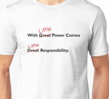 With little power comes little responsibility Unisex T-Shirt