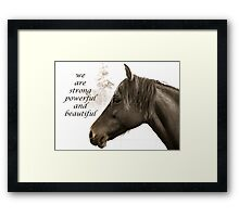 We are Strong, Powerful and Beautiful Framed Print