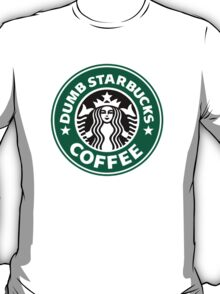 Dumb Starbucks Collector Items T-Shirt