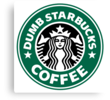 Dumb Starbucks Collector Items Canvas Print