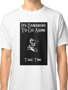 Dangerous To Go Alone Classic T-Shirt
