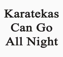 Karatekas Can Go All Night  by supernova23