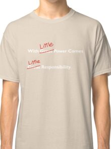 With little power comes little responsibility Classic T-Shirt