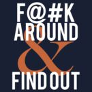 F@#K Around and Find Out T-Shirt by cdoty