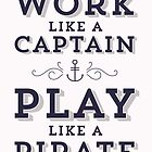 Work Like A Captain & Play Like A Pirate by hopealittle
