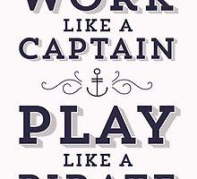 Work Like A Captain & Play Like A Pirate by hopealittle