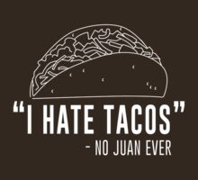 I hate tacos said no juan ever by contoured