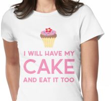 I will have my cake and eat it too Womens Fitted T-Shirt