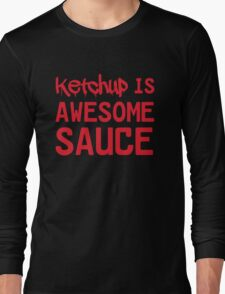 Ketchup is awesome sauce Long Sleeve T-Shirt