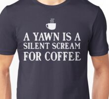 A yawn is a silent scream for coffee Unisex T-Shirt