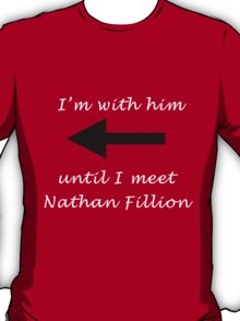 I'm with him until I meet Nathan Fillion T-Shirt