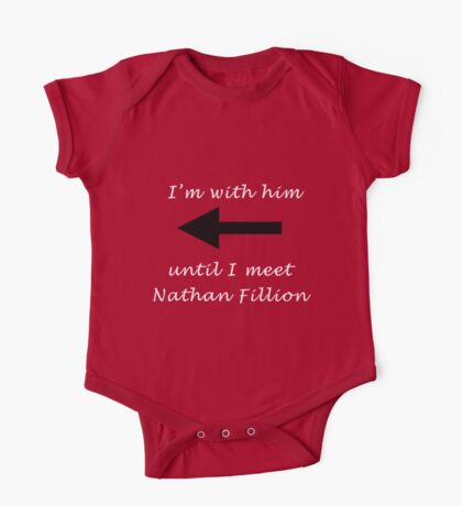 I'm with him until I meet Nathan Fillion One Piece - Short Sleeve