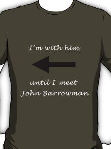 I'm with him until I meet John Barrowman T-Shirt