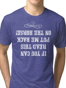 If you can read this put me back on my horse Tri-blend T-Shirt
