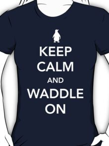 Penguin. Keep calm and waddle on T-Shirt