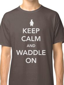 Penguin. Keep calm and waddle on Classic T-Shirt