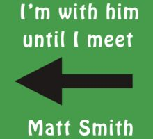 I'm with him until I meet Matt Smith Kids Tee