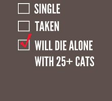 Single. Take. Will die alone with cats Unisex T-Shirt