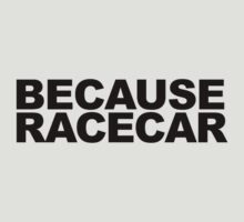 Because Racecar! by MikeKunak